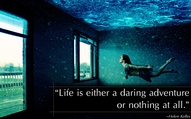 """Life is either a daring adventure, or nothing at all"""